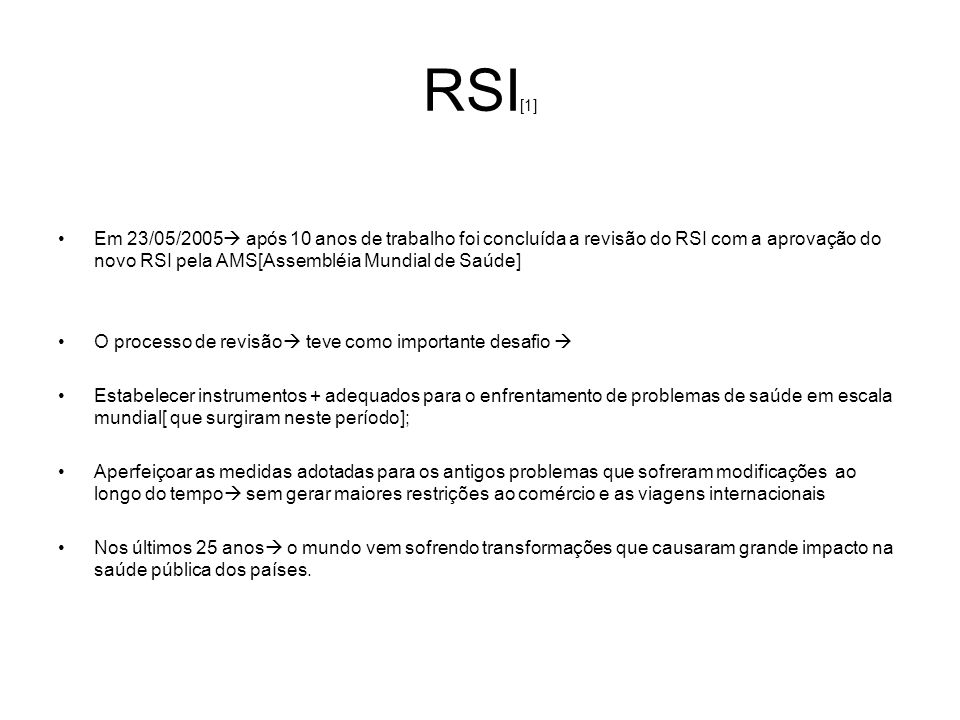 RSI[1] Em 23/05/2005 após 10 anos de trabalho foi concluída a revisão do RSI com a aprovação do novo RSI pela AMS[Assembléia Mundial de Saúde]